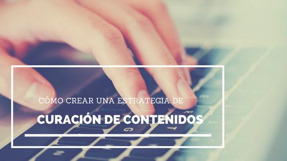 Algunos consejos para crear una estrategia de curación de contenidos